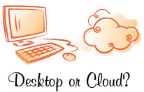 desktop or cloud